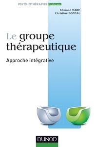 Edmond Marc et Christine Bonnal - Le groupe thérapeutique - Approche intégrative.