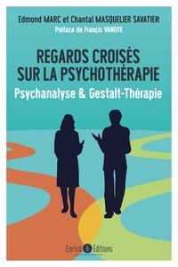 Edmond Marc et Chantal Masquelier-Savatier - Regards croisés sur la psychothérapie - Psychanalyse & Gestalt-Thérapie.