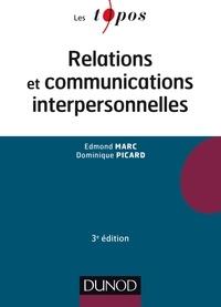 Edmond Marc et Dominique Picard - Relations et communications interpersonnelles - 3e éd.
