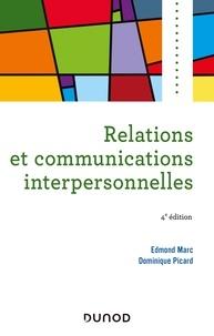Edmond Marc et Dominique Picard - Relations et communications interpersonnelles - 4e éd.