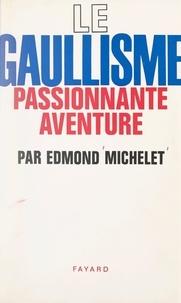 Edmond Michelet - Le gaullisme, passionnante aventure.