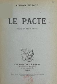 Edmond Morane - Le pacte - Pièce en trois actes.
