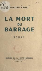 Edmond Panet - La mort du barrage.