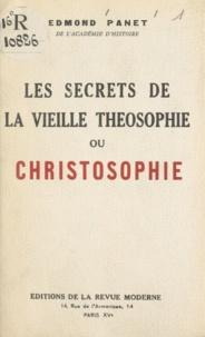 Edmond Panet - Les secrets de la vieille théosophie ou christosophie.