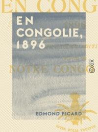 Edmond Picard - En Congolie, 1896 - Suivi de Notre Congo en 1909.