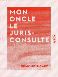 Edmond Picard - Mon oncle le jurisconsulte.