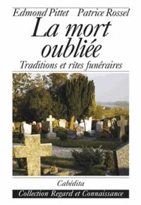Edmond Pittet et Patrice Rossel - La mort oubliée - Traditions et rites funéraires.