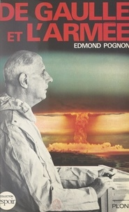 Edmond Pognon - De Gaulle et l'armée.