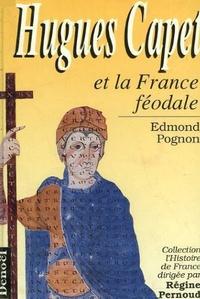 Edmond Pognon - Hugues Capet et la France féodale.