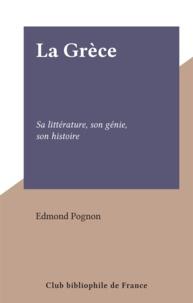 Edmond Pognon - La Grèce - Sa littérature, son génie, son histoire.
