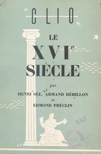 Edmond Préclin et Armand Rébillon - Le XVIe siècle.