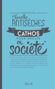 Edmond Prochain et Emilie Bredel - Nouvelles antisèches cathos pour briller en société.