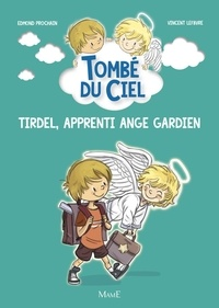 Edmond Prochain et Vincent Lefebvre - Tirdel, apprenti ange gardien.