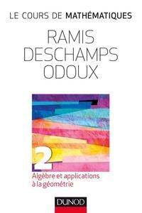 Edmond Ramis et Claude Deschamps - Le cours de mathématiques - Tome 2, Algèbre et applications à la géometrie.