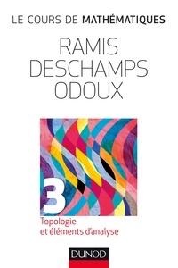 Edmond Ramis et Claude Deschamps - Le cours de mathématiques - Tome 3, Topologie et éléments d'analyse.