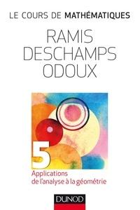 Edmond Ramis et Claude Deschamps - Le cours de mathématiques - Tome 5, Applications de l'analyse à la géometrie.