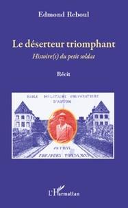 Edmond Reboul - Le déserteur triomphant - Histoire(s) du petit soldat.