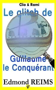 Edmond Reims - Le glitch de Guillaume le Conquérant.
