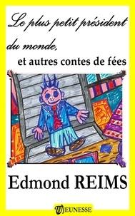 Edmond Reims - Le plus petit président du monde, et autres contes de fées.