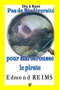 Edmond Reims - Pas de biodiversité pour Barberousse le pirate.