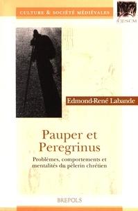 Edmond-René Labande - Pauper et Peregrinus - Problèmes, comportements et mentalités du pèlerin chrétien.