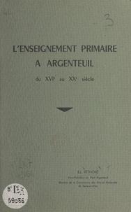 Edmond Réthoré - L'enseignement primaire à Argenteuil - Du XVIe au XXe siècle.