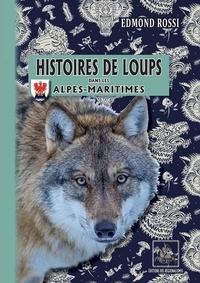 Edmond Rossi - Histoires de loups dans les Alpes-Maritimes.