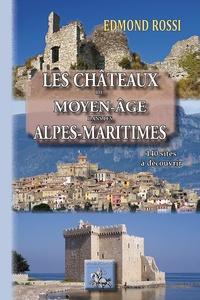 Edmond Rossi - Les châteaux du Moyen-Age des Alpes-Maritimes.