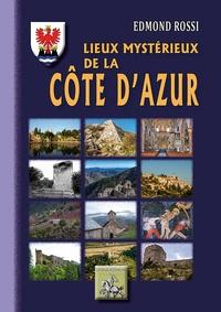 Edmond Rossi - Lieux mystérieux de la Côte d'Azur.