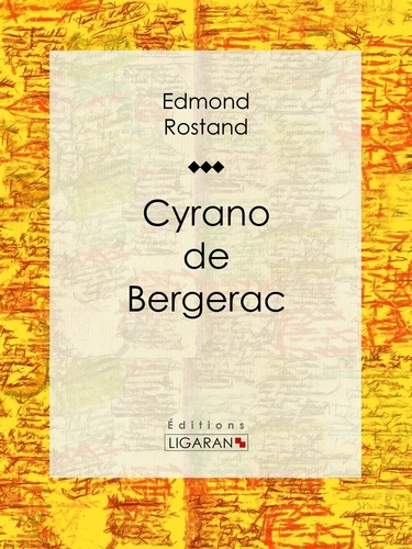 Cyrano de Bergerac - Edmond Rostand, Ligaran - Format ePub - 9782335003802 - 5,99 €