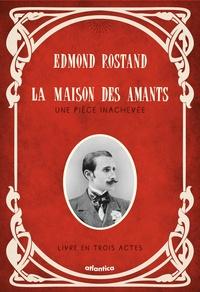 Edmond Rostand - La maison des amants - Une pièce inachevée - Livre en trois actes.