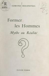 Edmond Roudnitska - Former les hommes - Mythe ou réalité ?.