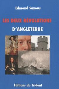 Edmond Sayous - Les deux révolutions d'Angleterre.