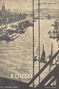Edmond Spalikowski et Louis H. Bellanger - Âme et aspects de Rouen - Ouvrage orné de 60 dessins de l'auteur et de 10 planches hors texte.