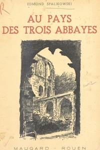 Edmond Spalikowski - Au pays des trois abbayes - Saint-Martin-de-Boscherville, Jumièges, Saint-Wandrille-Rançon.