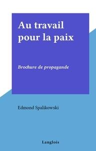 Edmond Spalikowski - Au travail pour la paix - Brochure de propagande.