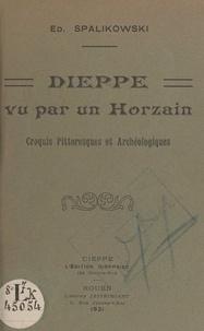Edmond Spalikowski - Dieppe vu par un horzain - Croquis pittoresques et archéologiques.