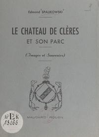 Edmond Spalikowski - Le château de Clères et son parc - Images et souvenirs.