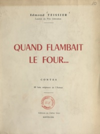 Edmond Teissier - Quand flambait le four.