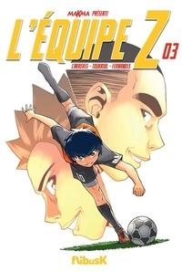 Edmond Tourriol et Daniel Fernandes - L'équipe Z Tome 3 : .