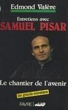 Edmond Valère et Samuel Pisar - Le Chantier de l'avenir - Entretiens avec Samuel Pisar.