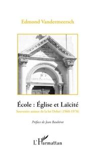 Edmond Vandermeersch - Ecole : Eglise et Laïcité, la rencontre des deux France - Souvenirs autour de la loi Debré (1960-1970).