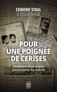 Edmond Vidal et Edgar Marie - Pour une poignée de cerises - Itinéraire d'un voyou pas comme les autres.