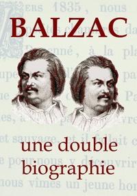 Edmond Werdet et Théophile Gautier - BALZAC, une double biographie - La vie extravagante de Balzac, vue par ses proches….