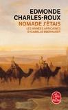 Edmonde Charles-Roux - Nomade j'étais - Les années africaines d'Isabelle Eberhardt (1899-1904).