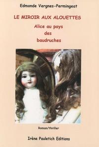Edmonde Vergnes-Permingeat - Le miroir aux alouettes - Alice au pays des baudruches.