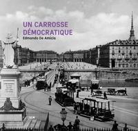 Edmondo De Amicis - Un carrosse démocratique - Une année dans les tramways de Turin à la Belle Epoque.