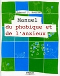 Edmund Bourne - Manuel du phobique et de l'anxieux.