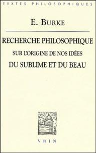 Edmund Burke - Recherche philosophique sur l'origine de nos idées du sublime et du beau.