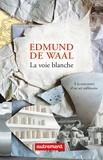 Edmund De Waal - La voie blanche - A la rencontre d'un art millénaire.